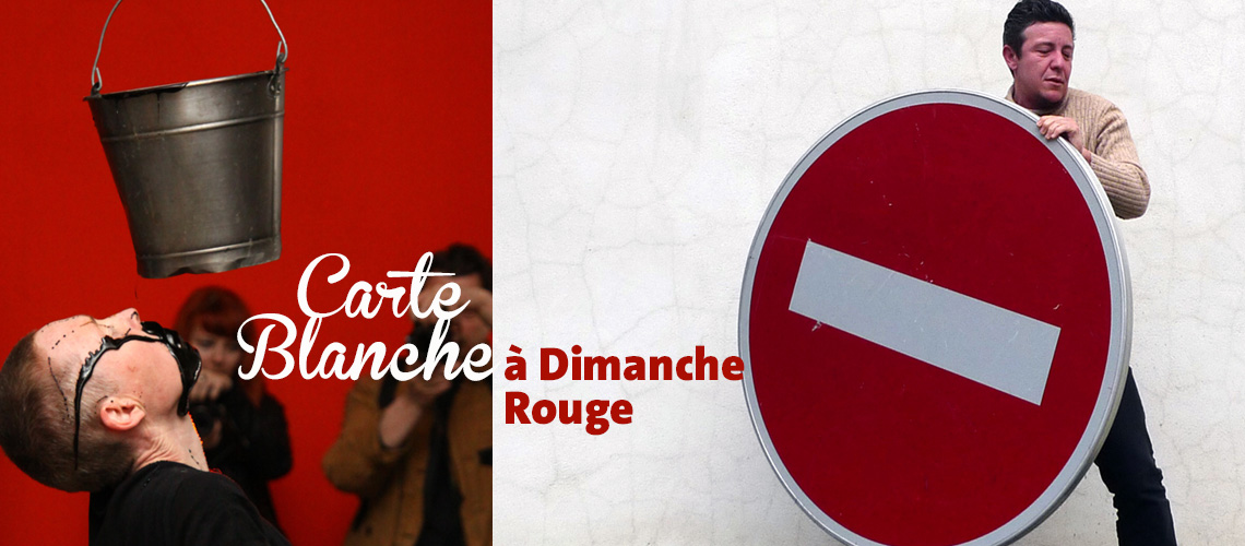Dimanche 19 octobre 17h > 20h CARTE BLANCHE À DIMANCHE ROUGE